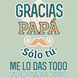 """Taza """"Gracias papá, solo tu me lo das todo a cambio de nada"""""""