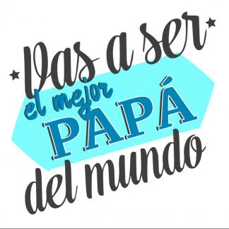 """Taza """"Vas a ser el mejor papá del mundo"""""""