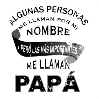 """Taza """"Algunas personas me llaman por mi nombre pero las más importantes me llaman papá"""""""